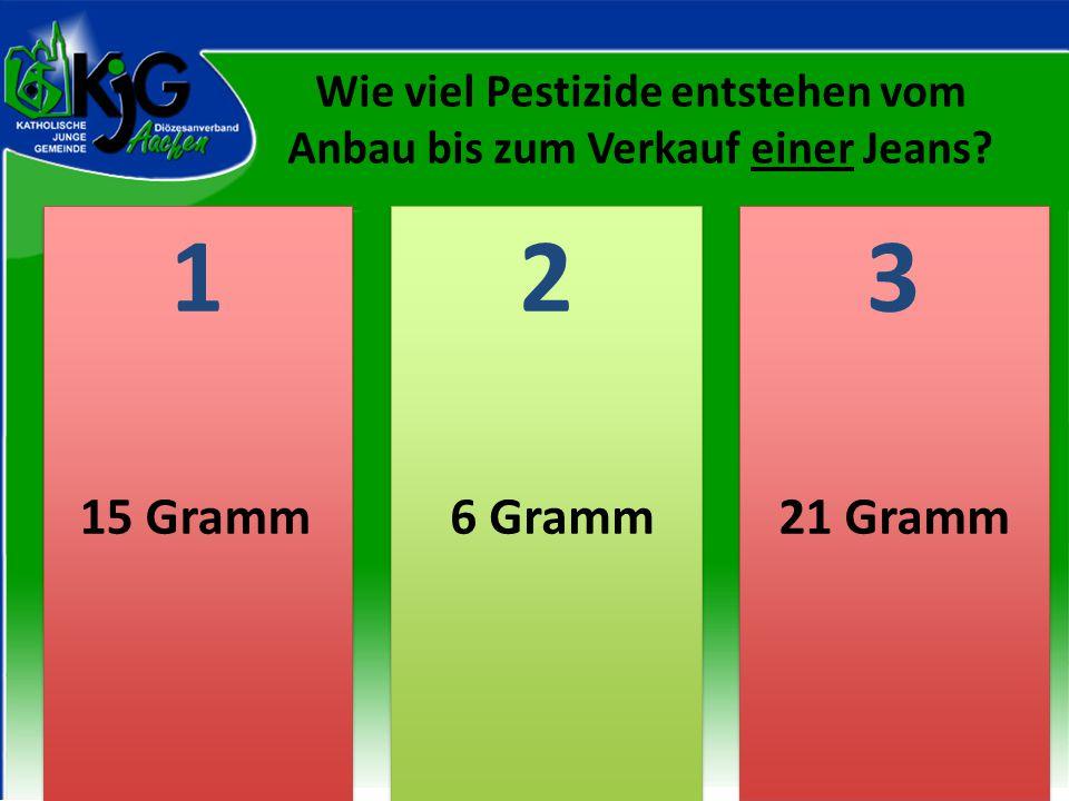 2 2 1 1 3 3 15 Gramm 6 Gramm21 Gramm Wie viel Pestizide entstehen vom Anbau bis zum Verkauf einer Jeans?