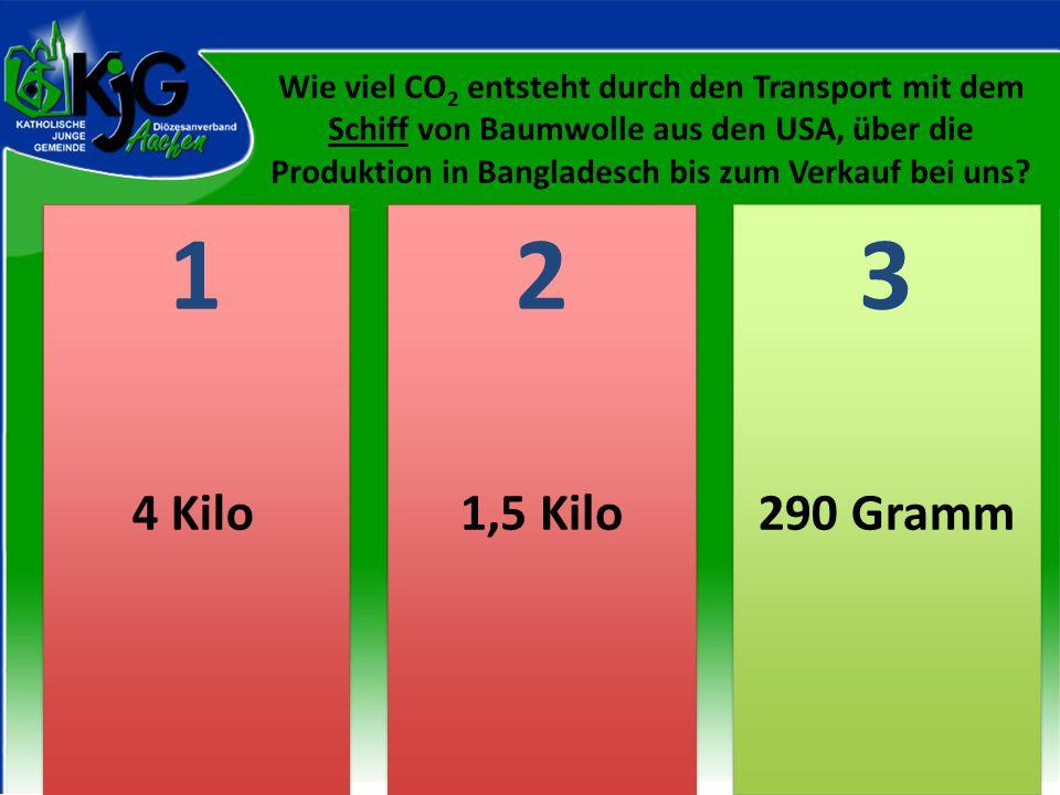 2 2 1 1 3 3 4 Kilo1,5 Kilo290 Gramm Wie viel CO 2 entsteht durch den Transport mit dem Schiff von Baumwolle aus den USA, über die Produktion in Bangladesch bis zum Verkauf bei uns?