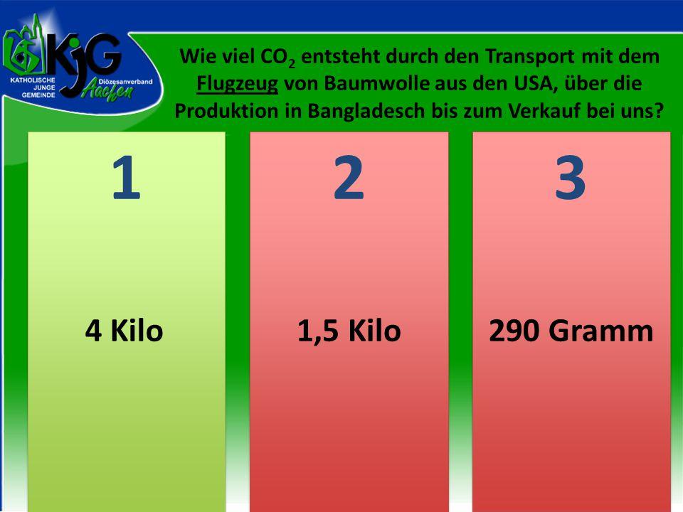 2 2 1 1 3 3 4 Kilo1,5 Kilo290 Gramm Wie viel CO 2 entsteht durch den Transport mit dem Flugzeug von Baumwolle aus den USA, über die Produktion in Bang