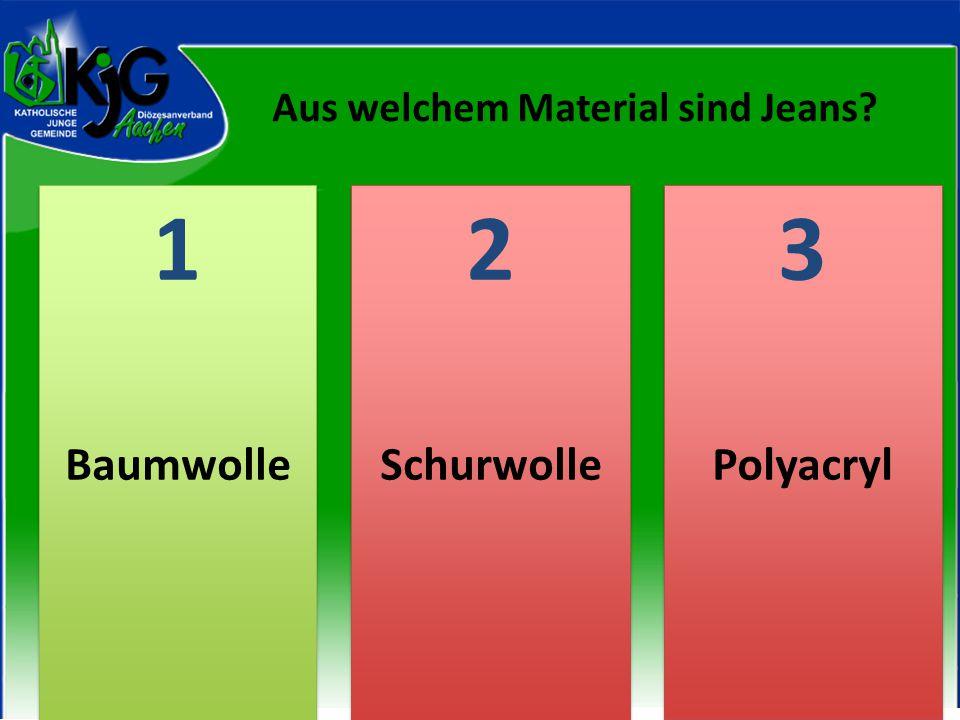 2 2 1 1 3 3 BaumwolleSchurwollePolyacryl Aus welchem Material sind Jeans?