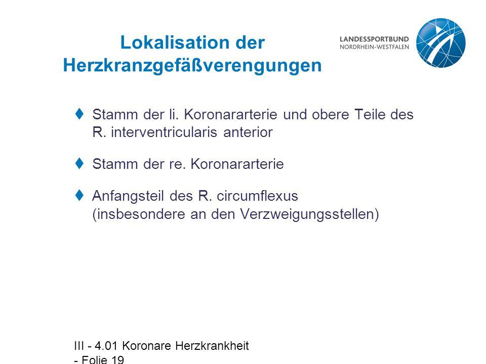 III - 4.01 Koronare Herzkrankheit - Folie 19 Lokalisation der Herzkranzgefäßverengungen  Stamm der li. Koronararterie und obere Teile des R. interven