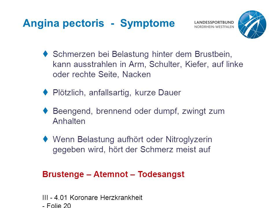 III - 4.01 Koronare Herzkrankheit - Folie 20 Angina pectoris - Symptome  Schmerzen bei Belastung hinter dem Brustbein, kann ausstrahlen in Arm, Schul