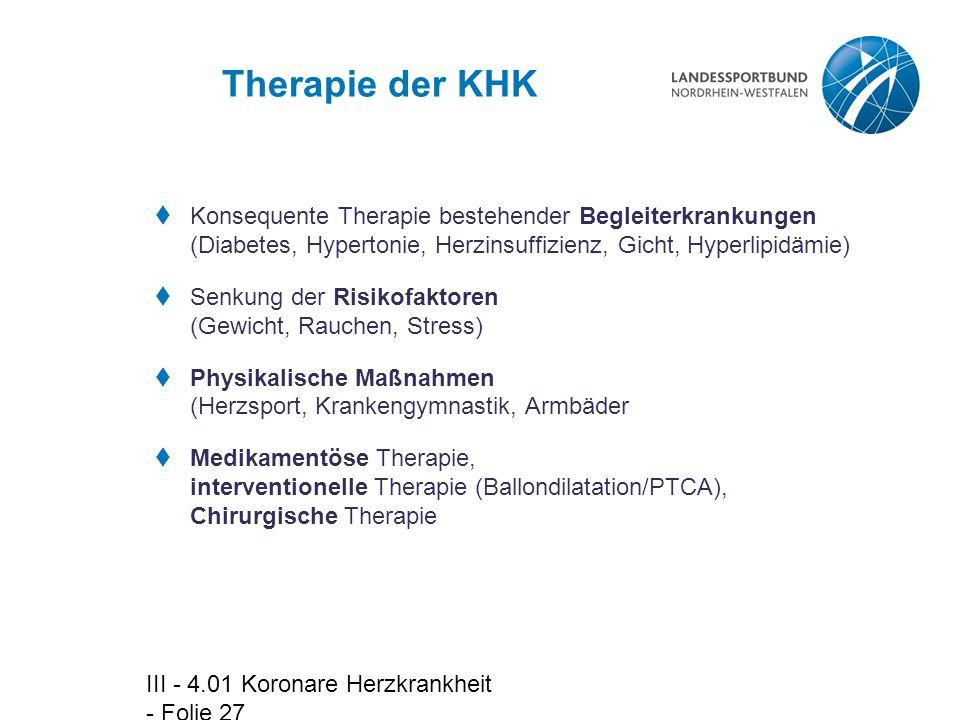 III - 4.01 Koronare Herzkrankheit - Folie 27 Therapie der KHK  Konsequente Therapie bestehender Begleiterkrankungen (Diabetes, Hypertonie, Herzinsuff