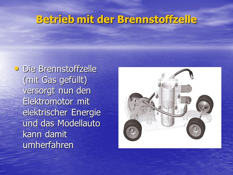 Betrieb mit der Brennstoffzelle Die Brennstoffzelle (mit Gas gefüllt) versorgt nun den Elektromotor mit elektrischer Energie und das Modellauto kann d