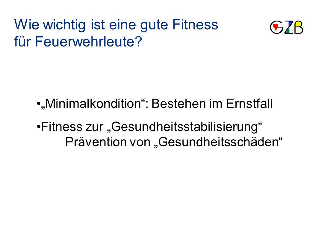 """Wie wichtig ist eine gute Fitness für Feuerwehrleute? """"Minimalkondition"""": Bestehen im Ernstfall Fitness zur """"Gesundheitsstabilisierung"""" Prävention von"""
