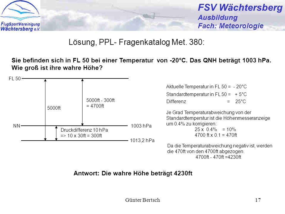 Günter Bertsch17 FSV Wächtersberg Ausbildung Fach: Meteorologie Lösung, PPL- Fragenkatalog Met. 380: Sie befinden sich in FL 50 bei einer Temperatur v