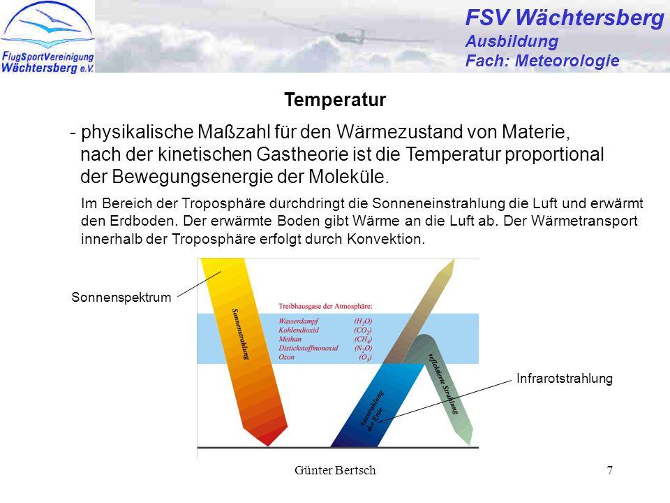 Günter Bertsch7 FSV Wächtersberg Ausbildung Fach: Meteorologie Temperatur - physikalische Maßzahl für den Wärmezustand von Materie, nach der kinetischen Gastheorie ist die Temperatur proportional der Bewegungsenergie der Moleküle.