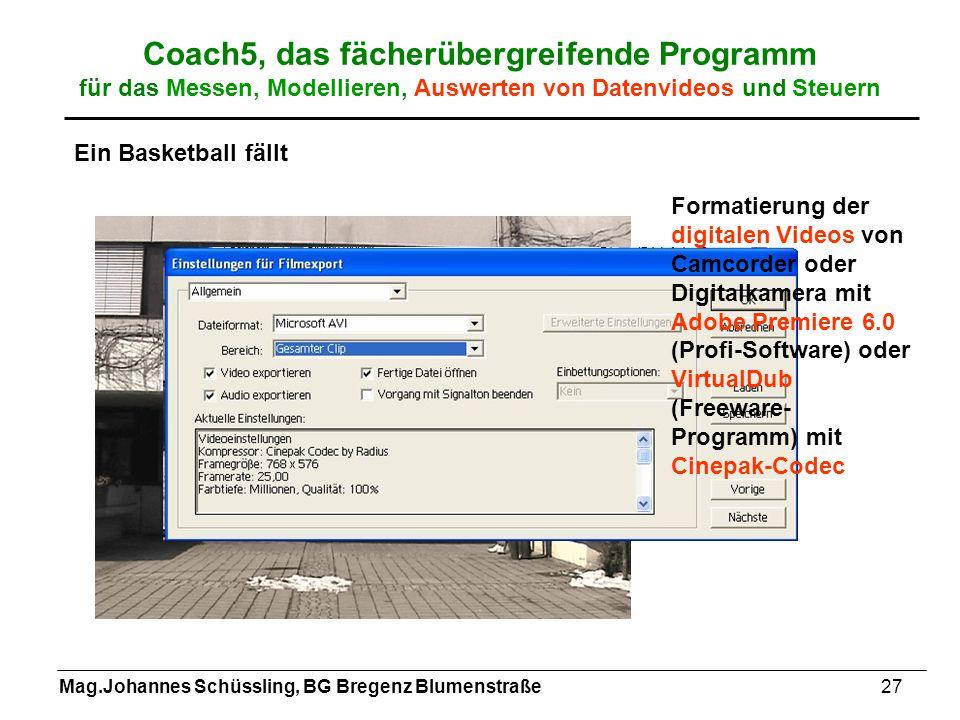 Mag.Johannes Schüssling, BG Bregenz Blumenstraße27 Coach5, das fächerübergreifende Programm für das Messen, Modellieren, Auswerten von Datenvideos und