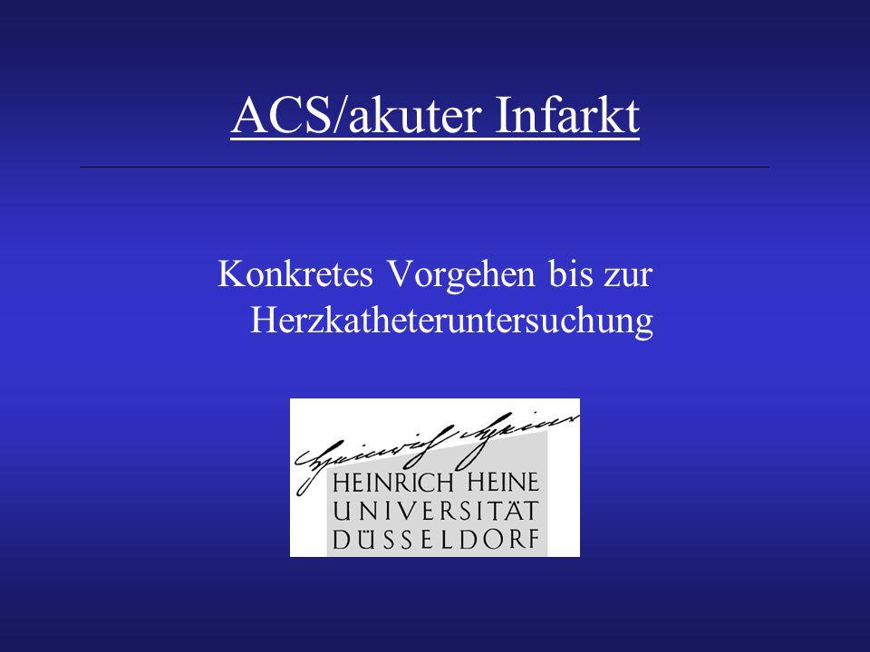 ACS/akuter Infarkt Konkretes Vorgehen bis zur Herzkatheteruntersuchung