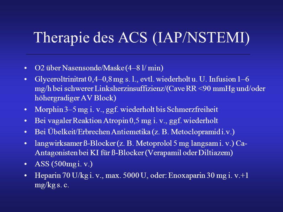 Therapie des ACS (IAP/NSTEMI) O2 über Nasensonde/Maske (4–8 l/ min) Glyceroltrinitrat 0,4–0,8 mg s. l., evtl. wiederholt u. U. Infusion 1–6 mg/h bei s
