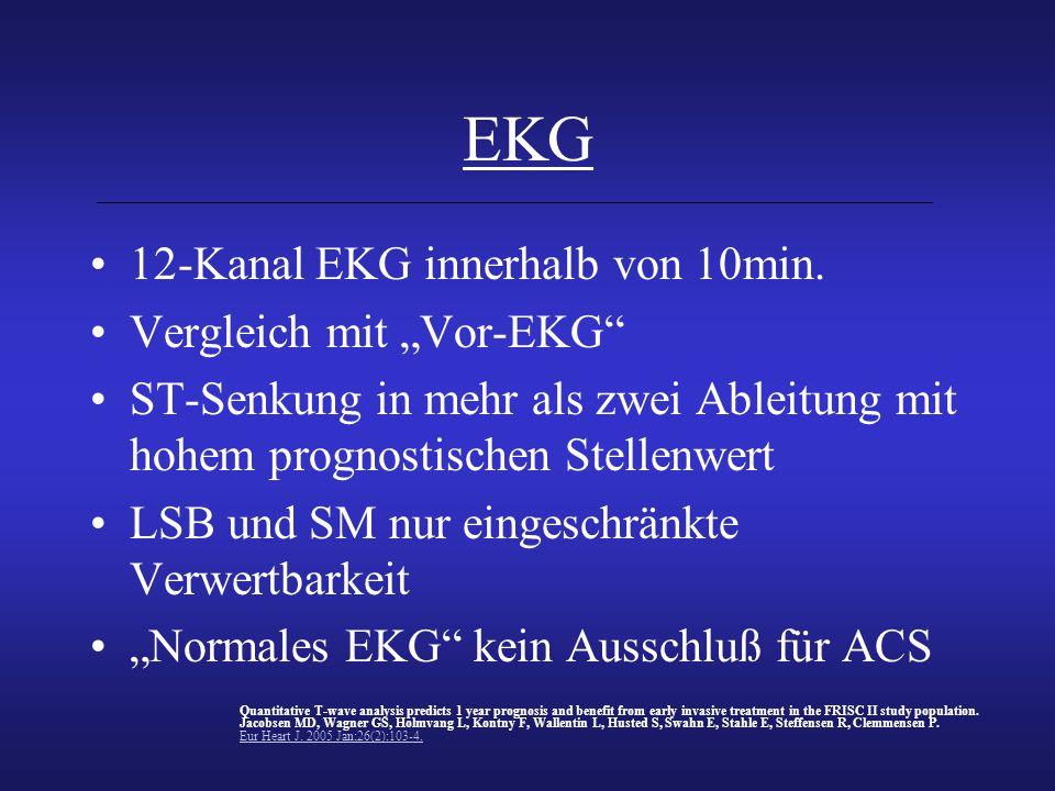 """EKG 12-Kanal EKG innerhalb von 10min. Vergleich mit """"Vor-EKG"""" ST-Senkung in mehr als zwei Ableitung mit hohem prognostischen Stellenwert LSB und SM nu"""