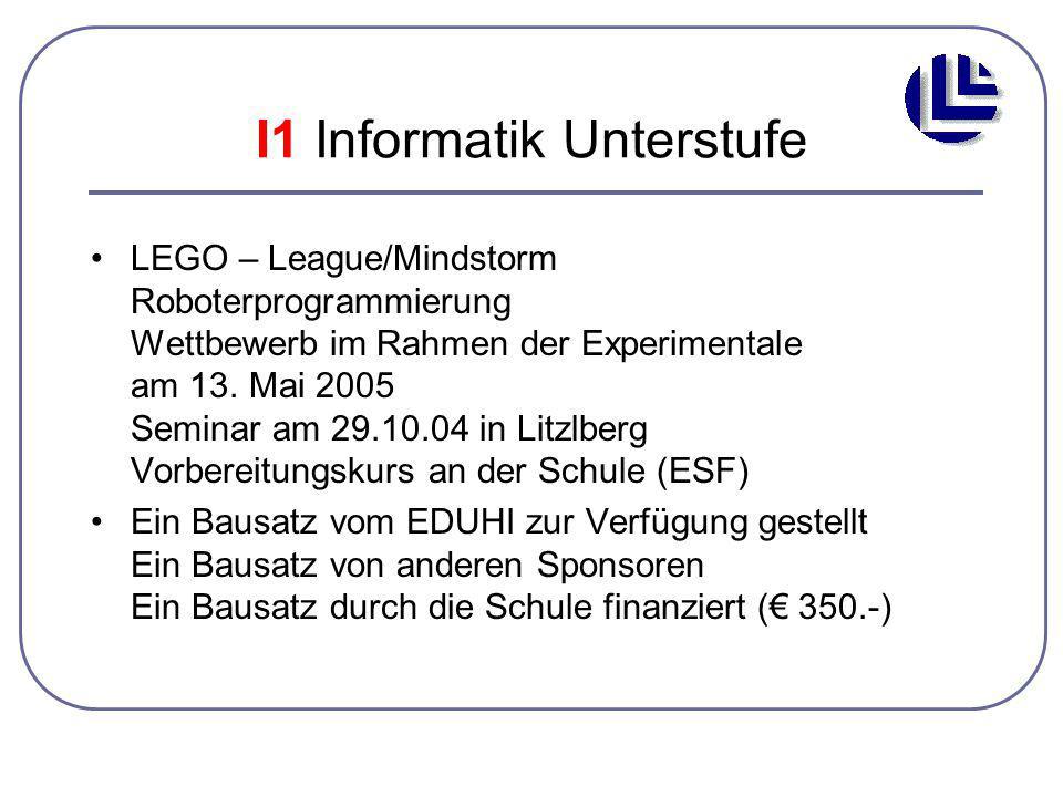 I1 Informatik Unterstufe LEGO – League/Mindstorm Roboterprogrammierung Wettbewerb im Rahmen der Experimentale am 13.