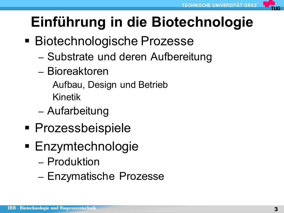 IBB - Biotechnologie und Bioprozesstechnik 3 Einführung in die Biotechnologie  Biotechnologische Prozesse – Substrate und deren Aufbereitung – Biorea