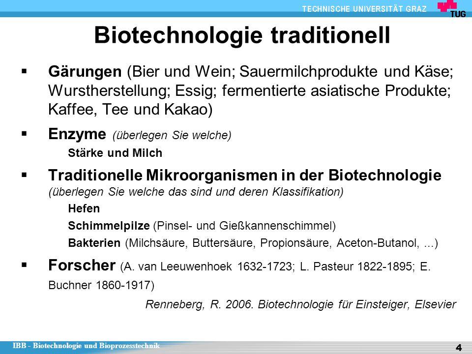 IBB - Biotechnologie und Bioprozesstechnik 4 Biotechnologie traditionell  Gärungen (Bier und Wein; Sauermilchprodukte und Käse; Wurstherstellung; Ess