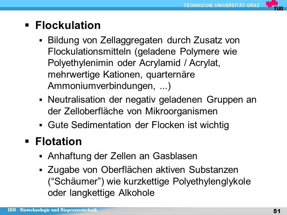 IBB - Biotechnologie und Bioprozesstechnik 51  Flockulation  Bildung von Zellaggregaten durch Zusatz von Flockulationsmitteln (geladene Polymere wie