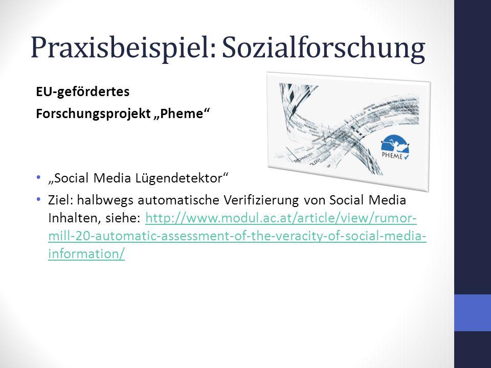 """Praxisbeispiel: Sozialforschung EU-gefördertes Forschungsprojekt """"Pheme """"Social Media Lügendetektor Ziel: halbwegs automatische Verifizierung von Social Media Inhalten, siehe: http://www.modul.ac.at/article/view/rumor- mill-20-automatic-assessment-of-the-veracity-of-social-media- information/http://www.modul.ac.at/article/view/rumor- mill-20-automatic-assessment-of-the-veracity-of-social-media- information/"""