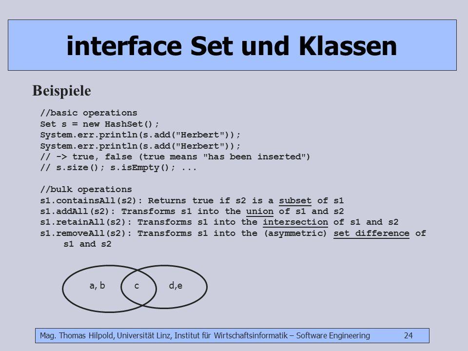Mag. Thomas Hilpold, Universität Linz, Institut für Wirtschaftsinformatik – Software Engineering 24 interface Set und Klassen Beispiele //basic operat