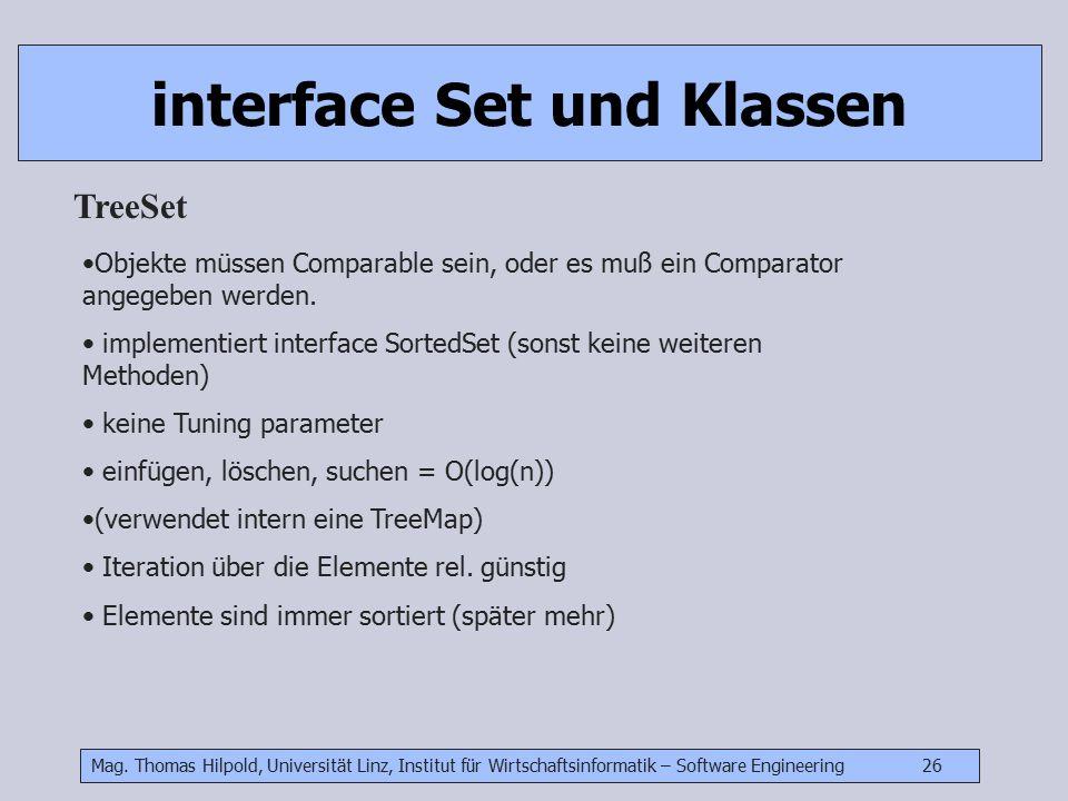 Mag. Thomas Hilpold, Universität Linz, Institut für Wirtschaftsinformatik – Software Engineering 26 interface Set und Klassen TreeSet Objekte müssen C