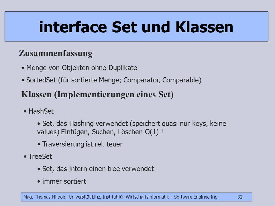 Mag. Thomas Hilpold, Universität Linz, Institut für Wirtschaftsinformatik – Software Engineering 32 interface Set und Klassen Menge von Objekten ohne