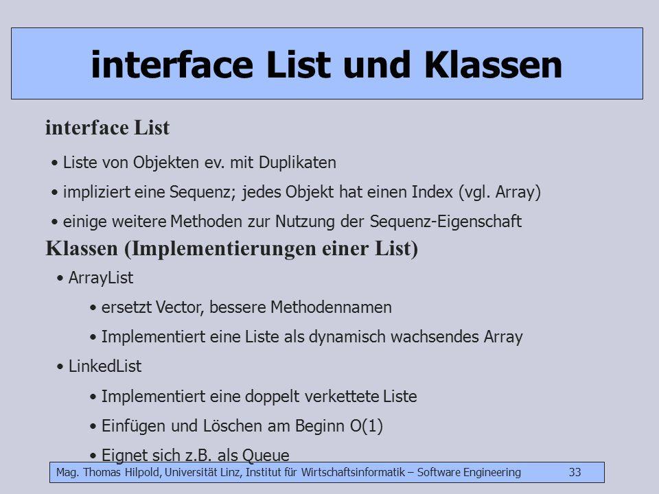 Mag. Thomas Hilpold, Universität Linz, Institut für Wirtschaftsinformatik – Software Engineering 33 interface List und Klassen Liste von Objekten ev.
