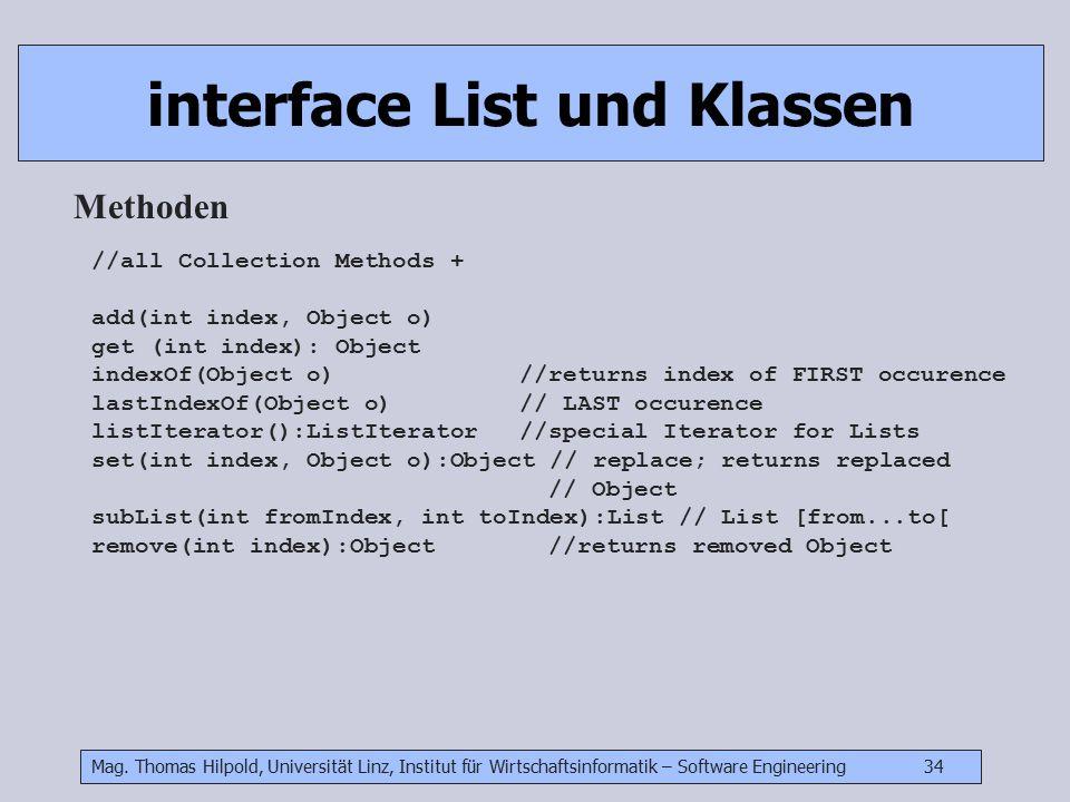 Mag. Thomas Hilpold, Universität Linz, Institut für Wirtschaftsinformatik – Software Engineering 34 interface List und Klassen Methoden //all Collecti