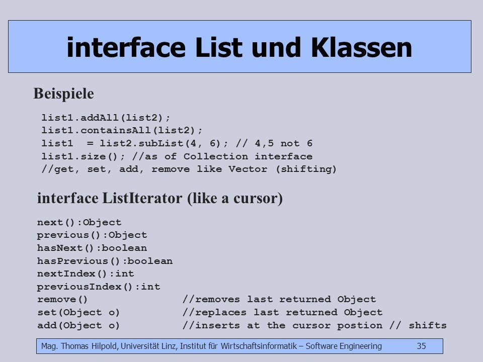 Mag. Thomas Hilpold, Universität Linz, Institut für Wirtschaftsinformatik – Software Engineering 35 interface List und Klassen Beispiele list1.addAll(