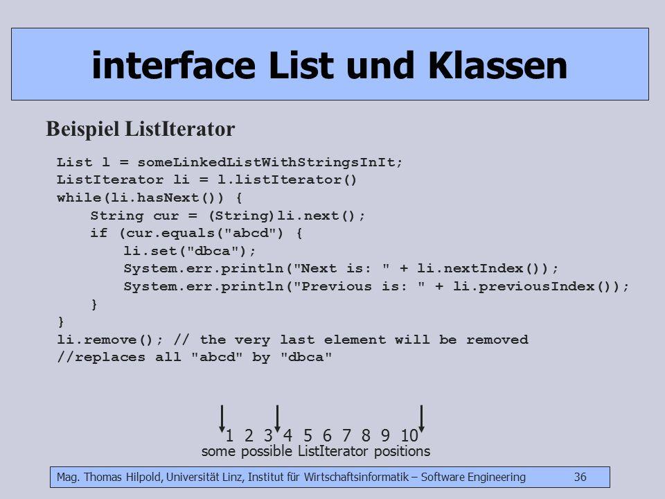 Mag. Thomas Hilpold, Universität Linz, Institut für Wirtschaftsinformatik – Software Engineering 36 interface List und Klassen Beispiel ListIterator L