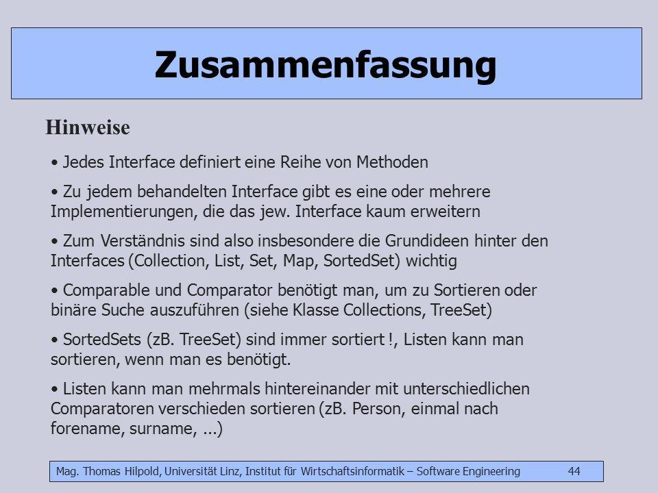Mag. Thomas Hilpold, Universität Linz, Institut für Wirtschaftsinformatik – Software Engineering 44 Zusammenfassung Hinweise Jedes Interface definiert