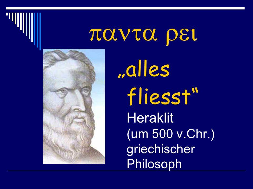 """ """"alles fliesst Heraklit (um 500 v.Chr.) griechischer Philosoph"""