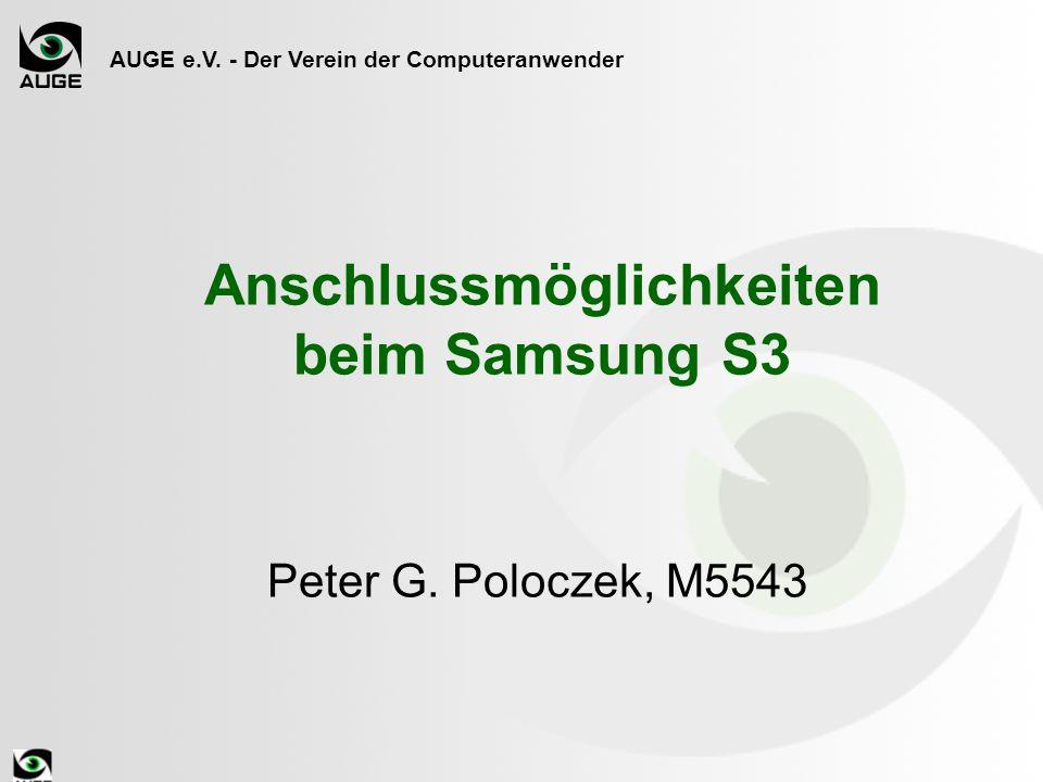 AUGE e.V. - Der Verein der Computeranwender Anschlussmöglichkeiten beim Samsung S3 Peter G. Poloczek, M5543