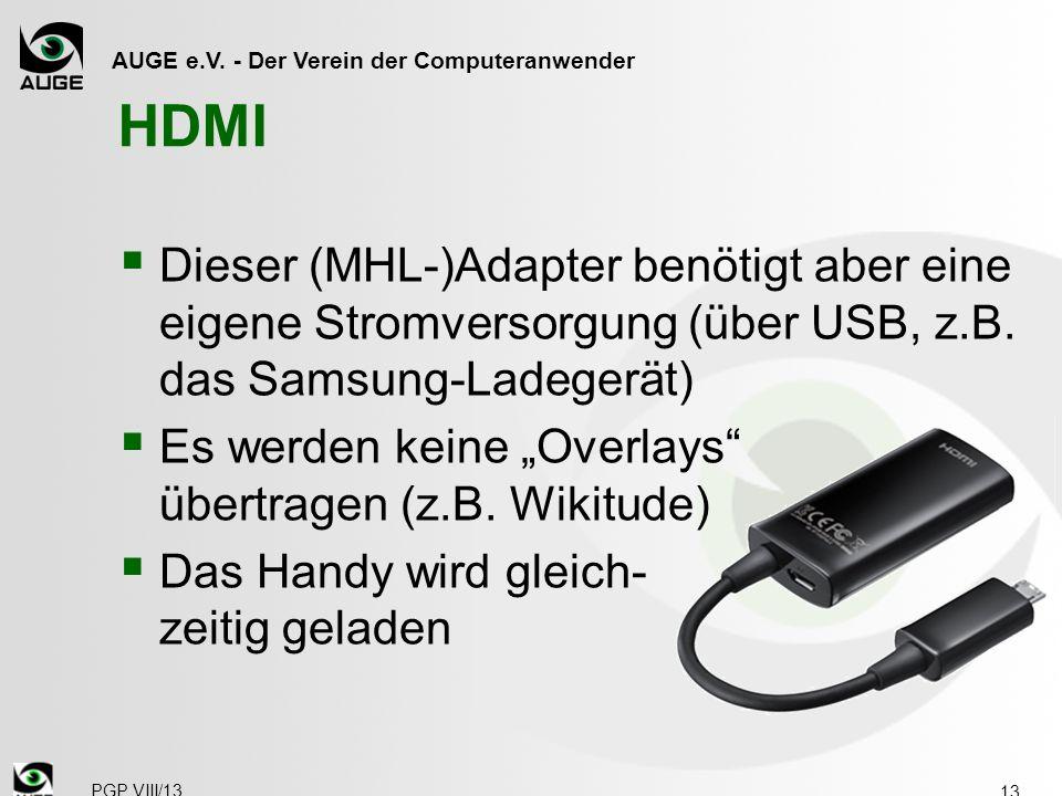 AUGE e.V. - Der Verein der Computeranwender HDMI  Dieser (MHL-)Adapter benötigt aber eine eigene Stromversorgung (über USB, z.B. das Samsung-Ladegerä