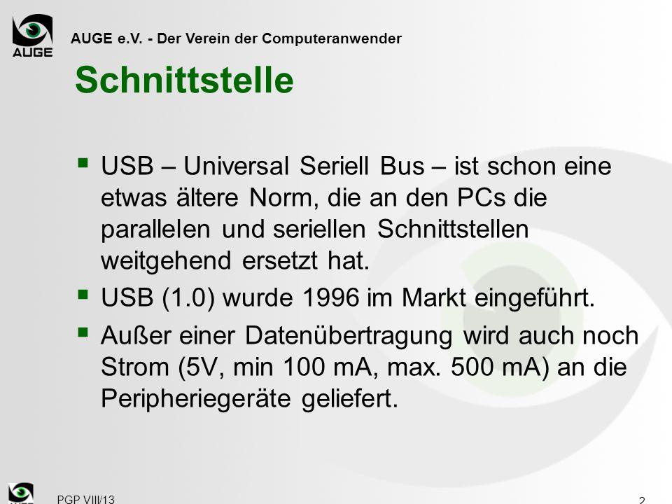 AUGE e.V. - Der Verein der Computeranwender Schnittstelle  USB – Universal Seriell Bus – ist schon eine etwas ältere Norm, die an den PCs die paralle