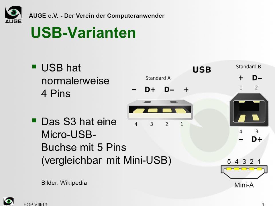 AUGE e.V. - Der Verein der Computeranwender USB-Varianten  USB hat normalerweise 4 Pins  Das S3 hat eine Micro-USB- Buchse mit 5 Pins (vergleichbar
