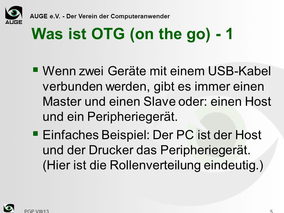 AUGE e.V. - Der Verein der Computeranwender Was ist OTG (on the go) - 1  Wenn zwei Geräte mit einem USB-Kabel verbunden werden, gibt es immer einen M