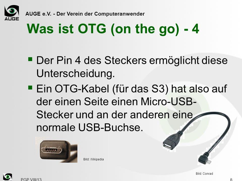 AUGE e.V. - Der Verein der Computeranwender Was ist OTG (on the go) - 4  Der Pin 4 des Steckers ermöglicht diese Unterscheidung.  Ein OTG-Kabel (für