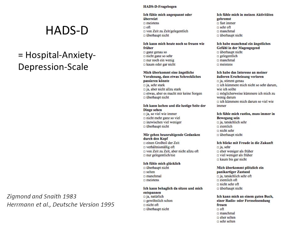 HADS-D = Hospital-Anxiety- Depression-Scale Zigmond and Snaith 1983 Herrmann et al., Deutsche Version 1995