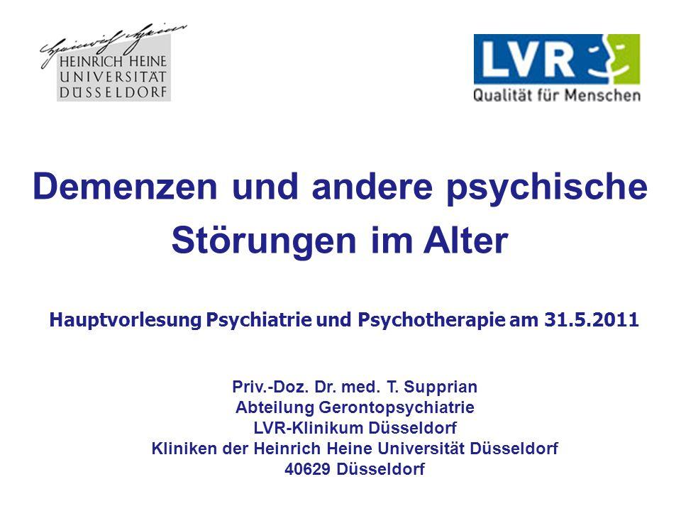 Demenzen und andere psychische Störungen im Alter Hauptvorlesung Psychiatrie und Psychotherapie am 31.5.2011 Priv.-Doz. Dr. med. T. Supprian Abteilung