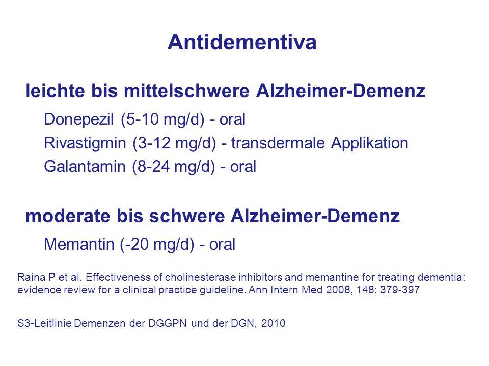 leichte bis mittelschwere Alzheimer-Demenz Donepezil (5-10 mg/d) - oral Rivastigmin (3-12 mg/d) - transdermale Applikation Galantamin (8-24 mg/d) - oral moderate bis schwere Alzheimer-Demenz Memantin (-20 mg/d) - oral Antidementiva S3-Leitlinie Demenzen der DGGPN und der DGN, 2010 Raina P et al.