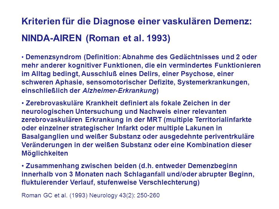 Kriterien für die Diagnose einer vaskulären Demenz: NINDA-AIREN (Roman et al. 1993) Demenzsyndrom (Definition: Abnahme des Gedächtnisses und 2 oder me