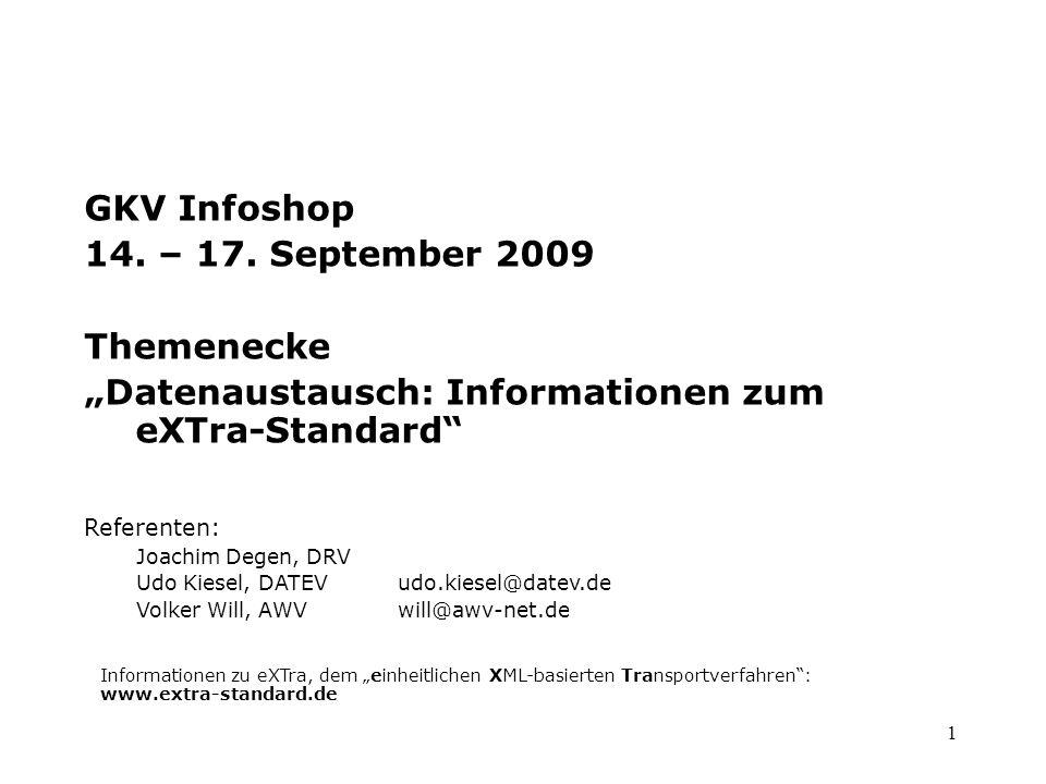 "1 GKV Infoshop 14. – 17. September 2009 Themenecke ""Datenaustausch: Informationen zum eXTra-Standard"" Referenten: Joachim Degen, DRV Udo Kiesel, DATEV"