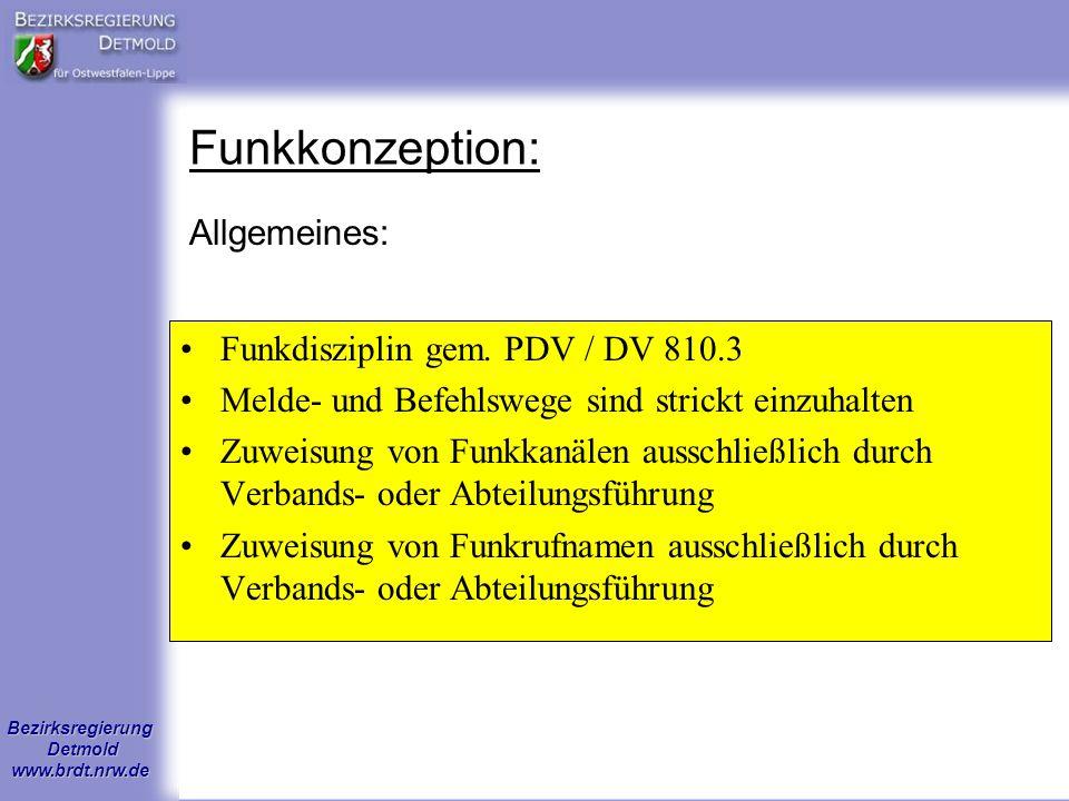Bezirksregierung Detmold www.brdt.nrw.de Funkkonzeption: Allgemeines: Funkdisziplin gem. PDV / DV 810.3 Melde- und Befehlswege sind strickt einzuhalte