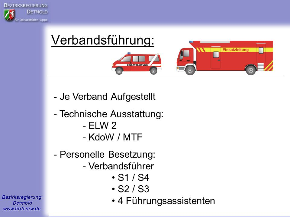 Bezirksregierung Detmold www.brdt.nrw.de Verbandsführung: - Je Verband Aufgestellt - Technische Ausstattung: - ELW 2 - KdoW / MTF - Personelle Besetzu