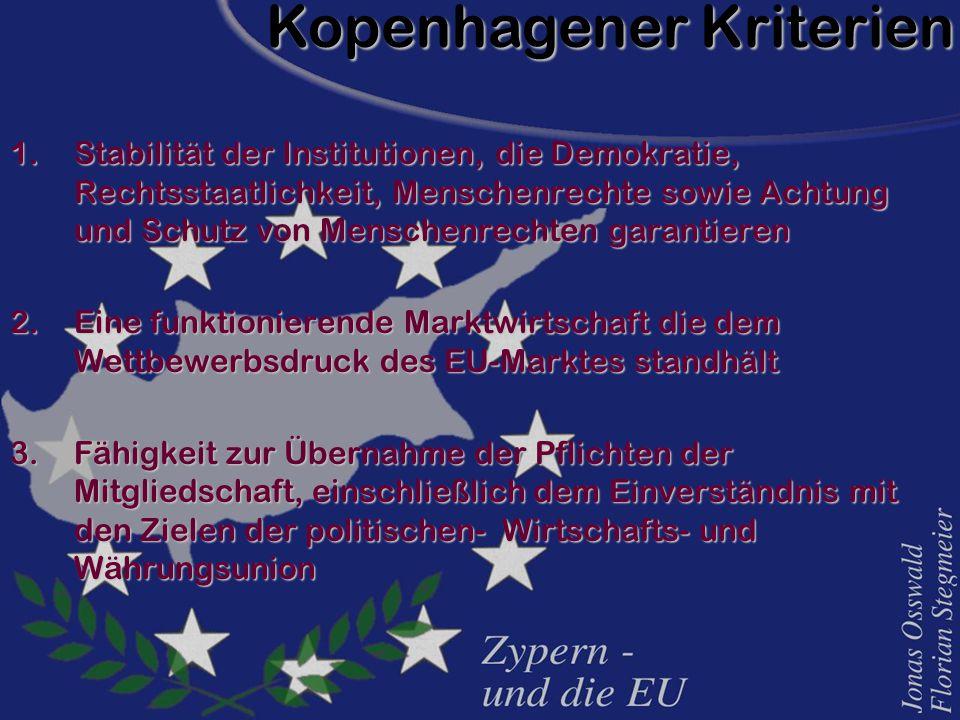 1.Stabilität der Institutionen, die Demokratie, Rechtsstaatlichkeit, Menschenrechte sowie Achtung und Schutz von Menschenrechten garantieren 2.Eine funktionierende Marktwirtschaft die dem Wettbewerbsdruck des EU-Marktes standhält 3.Fähigkeit zur Übernahme der Pflichten der Mitgliedschaft, einschließlich dem Einverständnis mit den Zielen der politischen- Wirtschafts- und Währungsunion Kopenhagener Kriterien