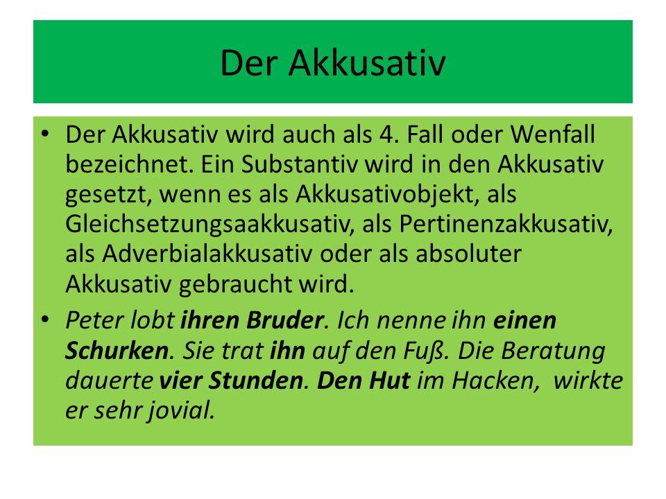 Der Akkusativ Der Akkusativ wird auch als 4. Fall oder Wenfall bezeichnet. Ein Substantiv wird in den Akkusativ gesetzt, wenn es als Akkusativobjekt,
