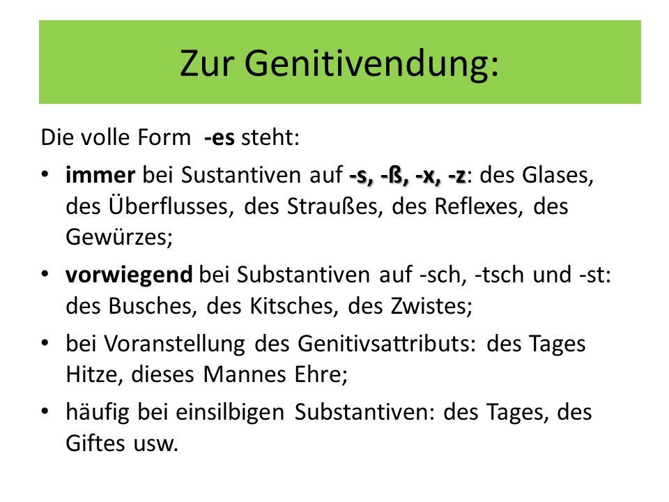 Zur Genitivendung: Die volle Form -es steht: -s, -ß, -x, -z immer bei Sustantiven auf -s, -ß, -x, -z: des Glases, des Überflusses, des Straußes, des R