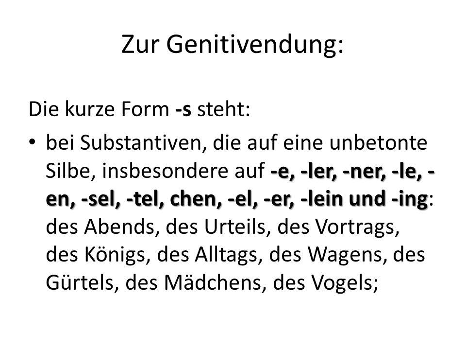 Zur Genitivendung bei Substantivierungen von Farbadjektiven: des Grüns; meist bei Substantiven, die auf Vokal (Diphtong) oder Vokal + h enden: des Baus, des Sofas, des Flohs, des Schuhs