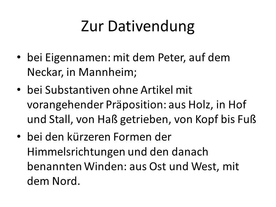 Zur Dativendung bei Eigennamen: mit dem Peter, auf dem Neckar, in Mannheim; bei Substantiven ohne Artikel mit vorangehender Präposition: aus Holz, in