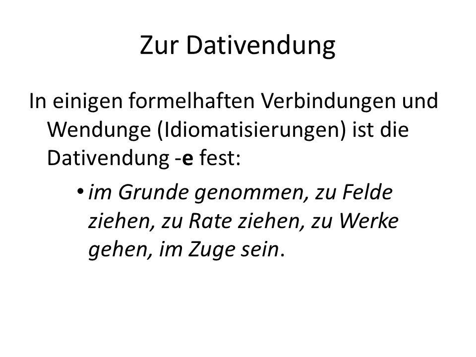 Zur Dativendung Generall gilt die Regel: Das -e wird zur Kennzeichnung des Dativs in der Gegenwartssprache nicht mehr gefordert.
