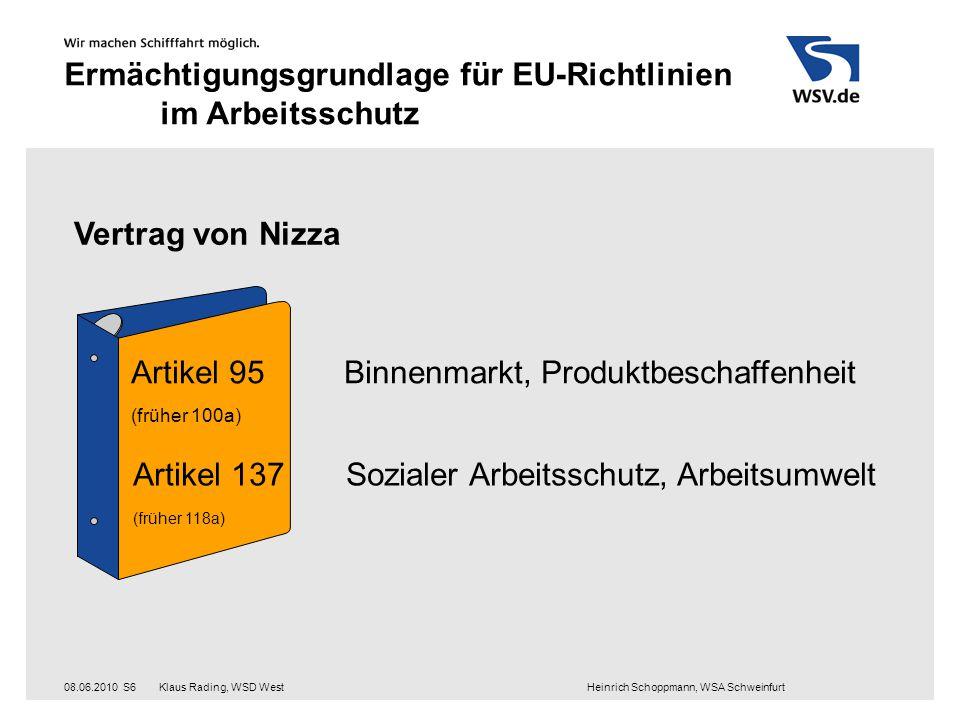 Klaus Rading, WSD West Heinrich Schoppmann, WSA Schweinfurt08.06.2010S6 Ermächtigungsgrundlage für EU-Richtlinien im Arbeitsschutz Vertrag von Nizza A