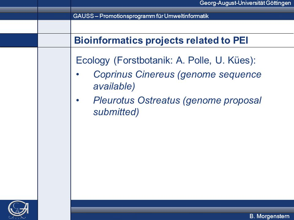 GAUSS – Promotionsprogramm für Umweltinformatik Georg-August-Universität Göttingen B. Morgenstern Bioinformatics projects related to PEI Ecology (Fors
